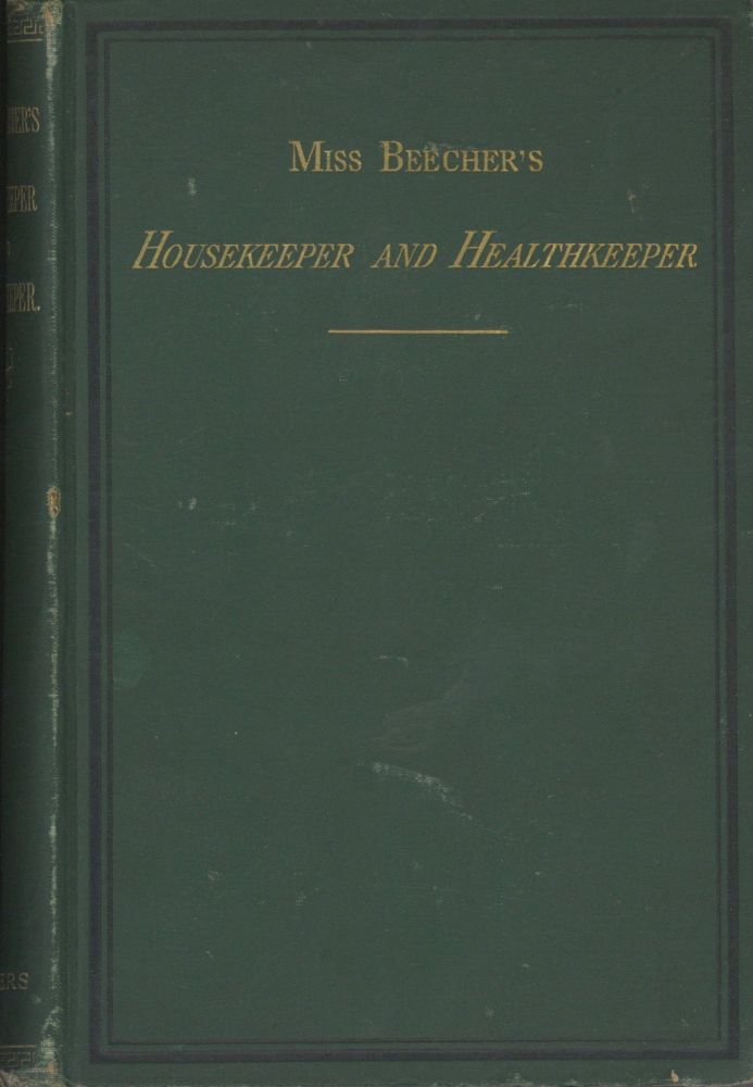 Miss Beecher's Housekeeper and Healthkeeper: Containing Five Hundred Recipes for Economical and...