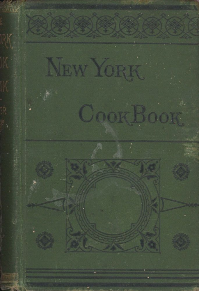 The New York Cook-Book, Being the Art of Cooking in a Palatable, Digestible, and Economical...
