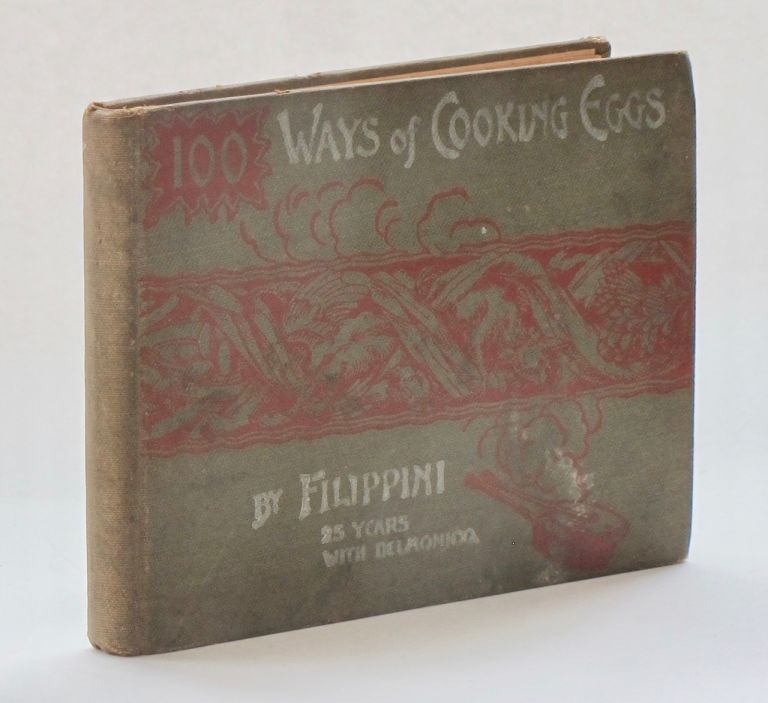 One Hundred Ways of Cooking Eggs, by Filippini, 25 Years with Delmonico. Filippini, Alexander