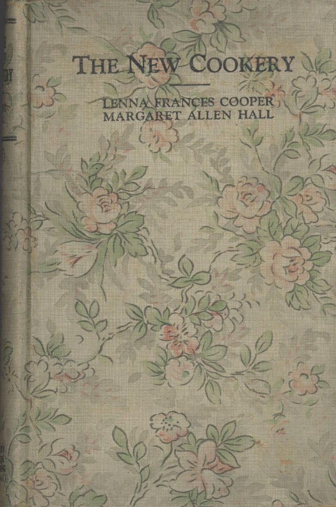 The New Cookery. Lenna Frances Cooper, Margaret Allen Hall.