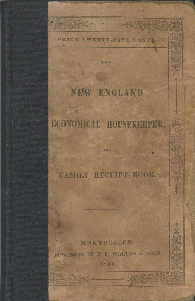 The New England Economical Housekeeper, and Family Receipt Book. Stereotype edition, by Mrs. E.A. Howland. Mrs. E. A. Howland.