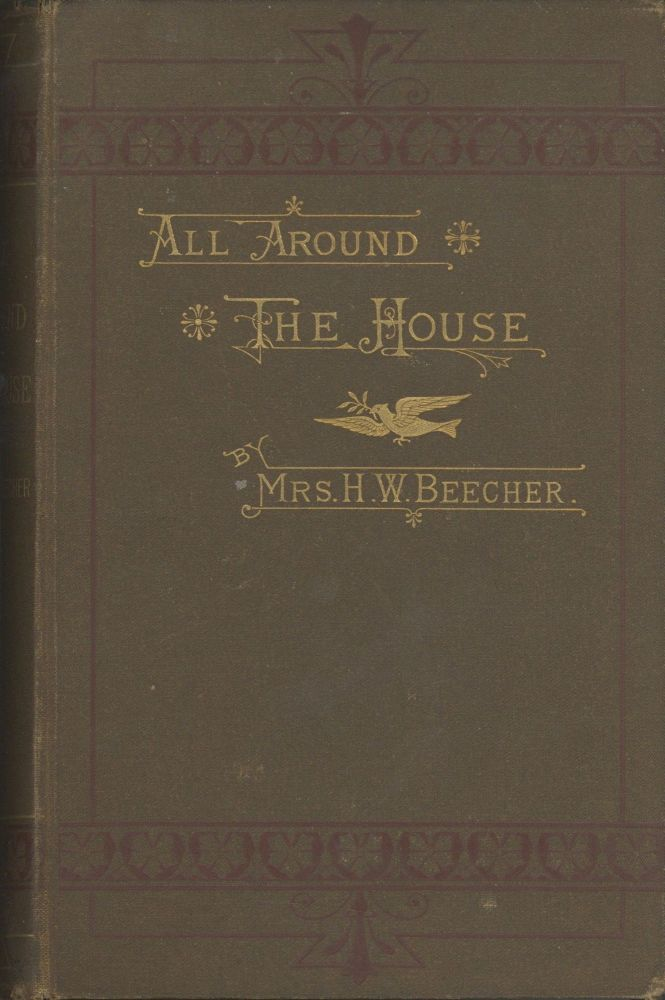 All Around the House; or, How to Make Homes Happy. Beecher Mrs, enry, ard.