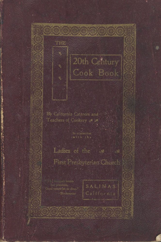 The Twentieth Century Cook Book. By California Caterers and Teachers of Cookery in Connection...