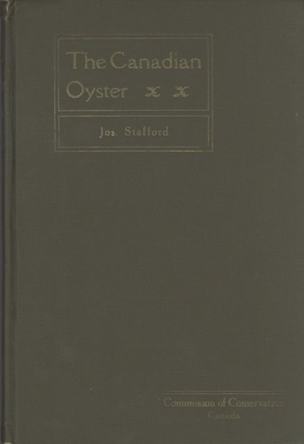 The Canadian Oyster: Its Development, Environment and Culture. Jos Stafford.