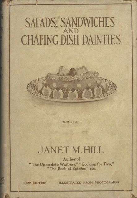 Salads, Sandwiches and Chafing-dish Dainties : with thirty-two illustrations of original dishes. New edition with additional recipes. Janet McKenzie Hill.