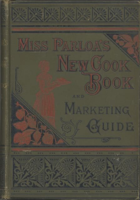 Miss Parloa's New Cook Book and Marketing Guide. Illustrated. Maria Parloa