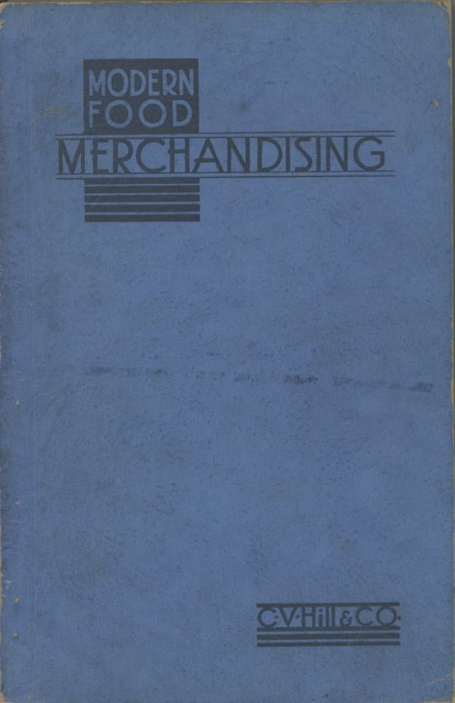 Modern Food Merchandising; a book of practical suggestions for profitable operation of the complete food market. William L. Butler, C V. Hill, Co.