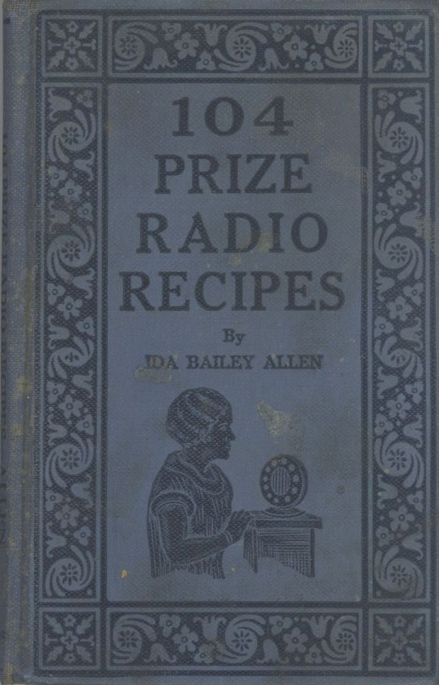 One Hundred-Four Prize Radio Recipes, with, Twenty-Four Radio Homemaker's Talks. Decorations by...