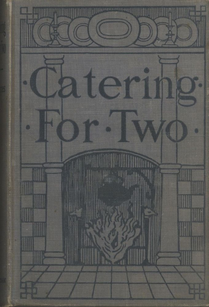Catering for Two : Comfort and economy for small households. Alice L. James.