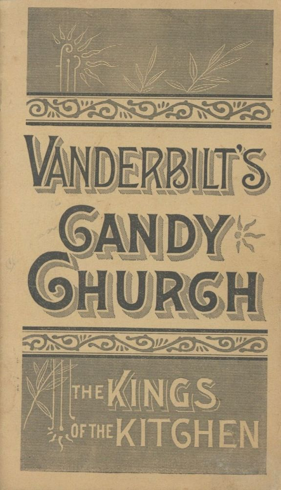 Vanderbilt's Candy Church. The Kings of the Kitchen. Shaker, A. J. White