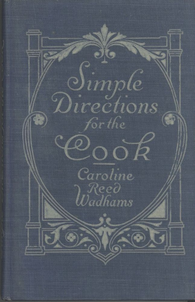 Simple Directions for the Cook. With Introduction by Maurice A. Bigelow, Ph.D. Director of the School of Practical Arts, Teacher's College, Columbia University. Caroline Reed Wadhams.