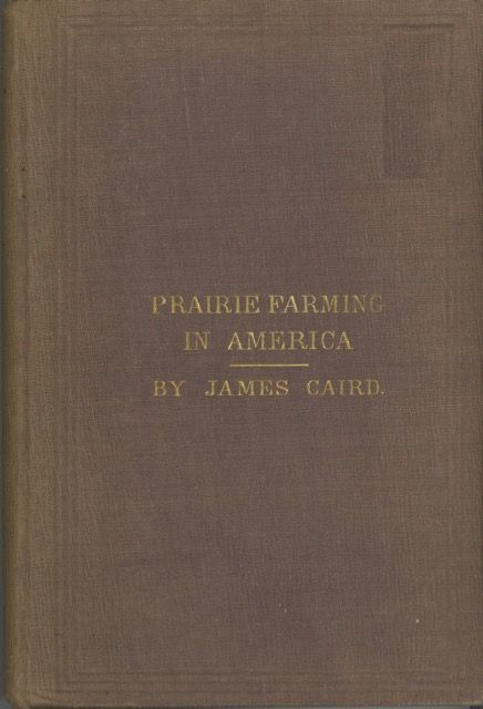 Prairie Farming in America With Notes by the way on Canada and the United States. James Caird.