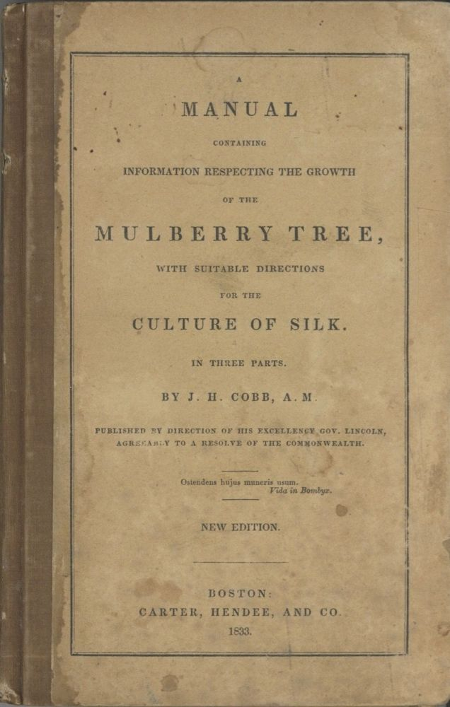A Manual Containing Information Respecting The Growth Of The Mulberry Tree, With Suitable...