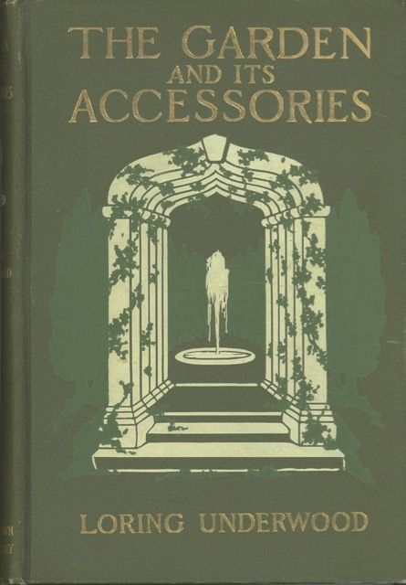 The Garden and Its Accessories, with explanatory illustrations. Loring Underwood.