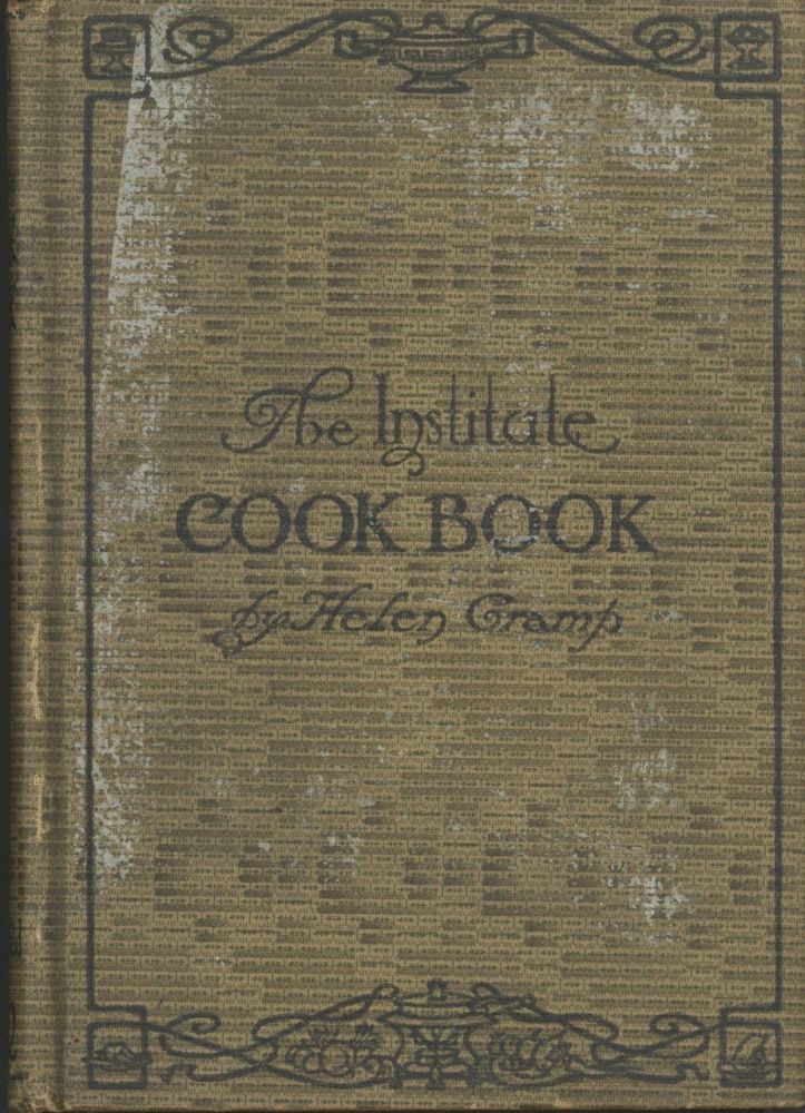 The Institute Cook Book: Planned for a Family of Four, Economical recipes designed to meet the...