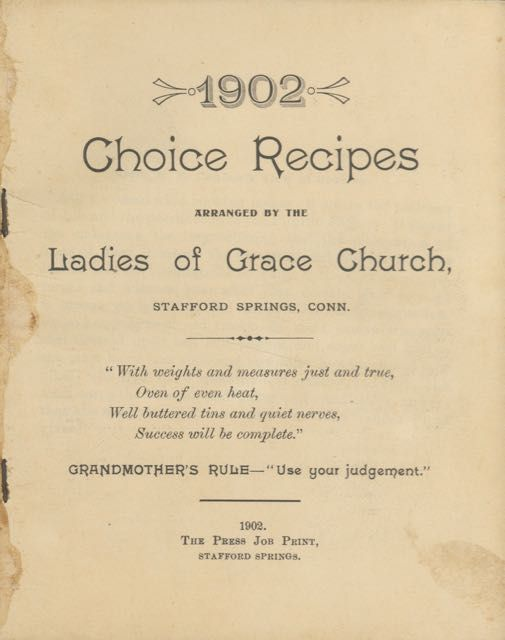 Choice Recipes. Arranged by the Ladies of Grace Church, Stafford Springs, Conn. Grace Episcopal...