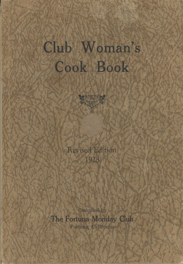 Club Woman's Cook Book. Compiled by The Fortuna Monday Club. Revised edition. Fortuna Monday Club...