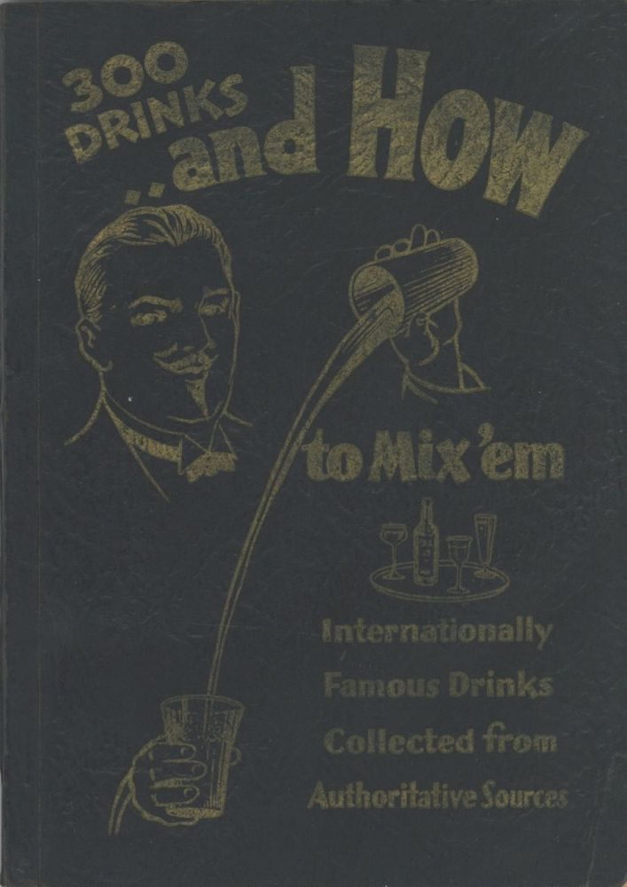 Here's How to Mix 'em; [300 Drinks and How to Mix 'em. Internationally Famous Drinks Collected from Authoritative Sources] [cover title].