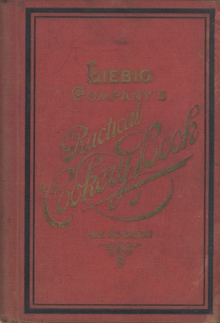 Leibig Company's Practical Cookery Book. A collection of new and useful recipes in every branch...