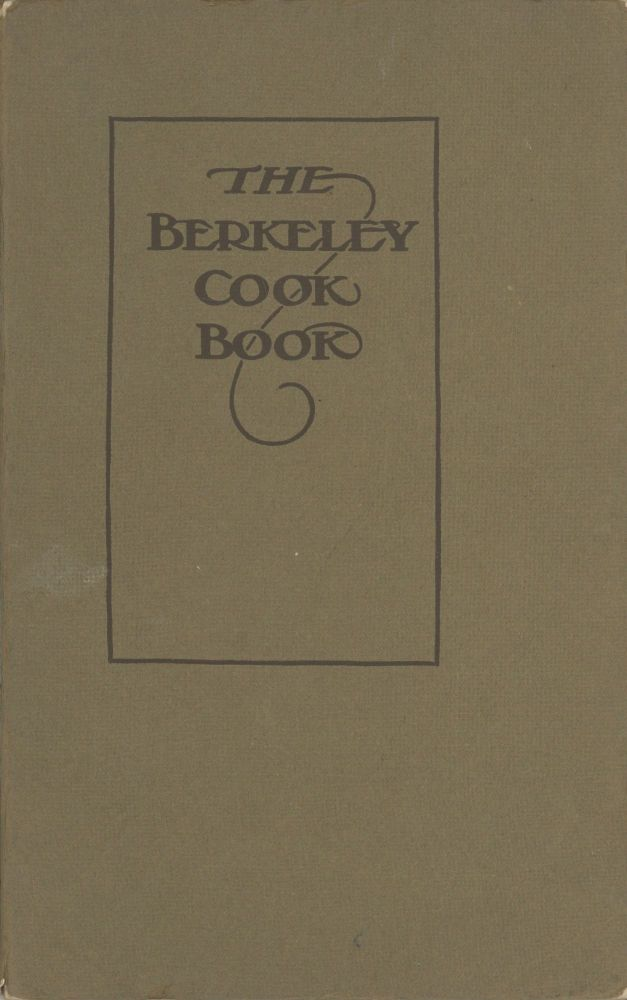 The Berkeley Cook Book. Four Hundred Practical Receipts Used by Berkeley Women. Compiled by the...