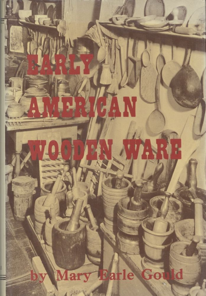 Early American Wooden Ware and Other Kitchen Utensils. Mary Earle Gould