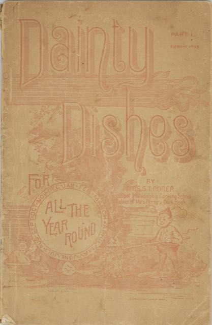 Dainty Dishes, for all the year round. Part I. [cover title]. Mrs. S. T. Rorer, North Brothers Mfg. Co, Sarah Tyson.