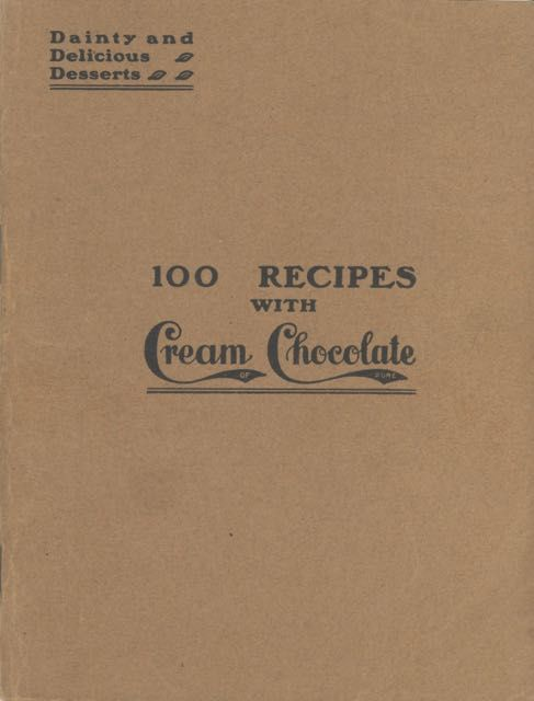 One hundred dainty desserts with cream of pure chocolate original recipes by our friends in the United States and Canada, also by Mrs. Sarah Tyson Rorer and Miss Imogene C. Belden, of the judges, with a few anonymous recipes not entered for prizes. S. T.; Imogene C. Belden Rorer.