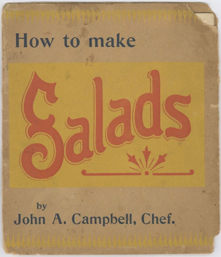 Mayonnaise or Salad Dressing for Salads. [cover title: How to Make Salads]. John A. Campbell, Chef; Horton-Cato Manufacturing Co., Mich Detroit.