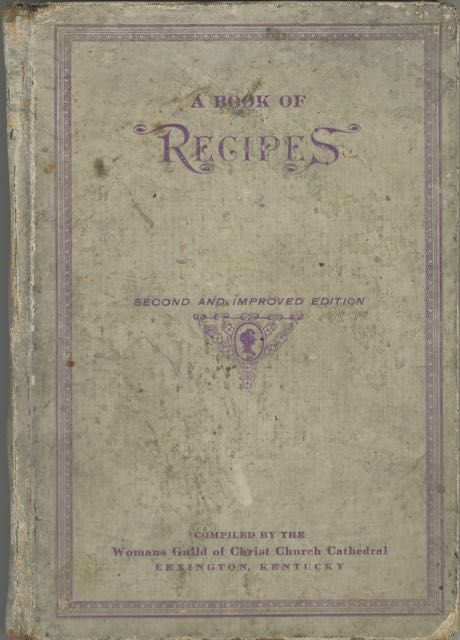 A Book of Recipes. Second and Improved edition, compiled by the Womans Guild of Christ Church...