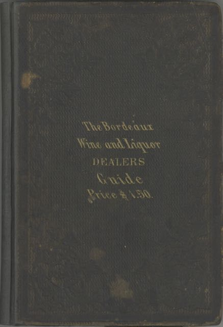 The Bordeaux Wine and Liquor Dealers' Guide. A treatise on the manufacture and adulteration of...