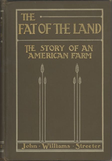 The Fat of the Land; the Story of an American farm. John Williams Streeter.
