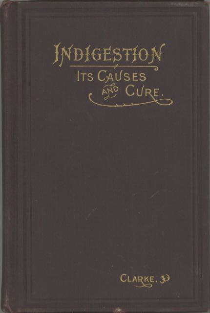 Indigestion: Its Causes and Cure. . . American edition. revised and enlarged by the author, from...