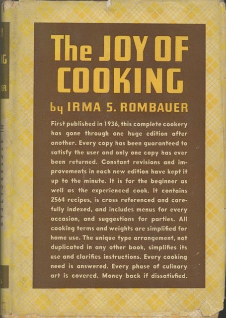 The Joy of Cooking. A compilation of reliable recipes with a casual culinary chat. Irma S. Rombauer.