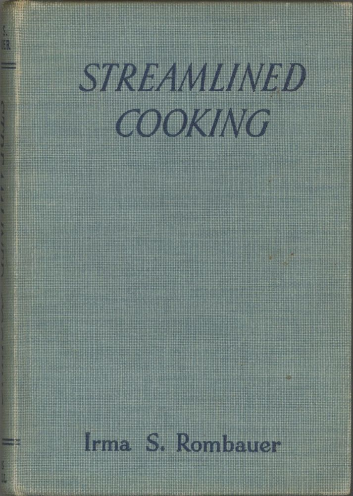 Streamlined Cooking. New and Delightful recipes for canned, packaged and frosted foods and rapid recipes for fresh foods. Irma S. Rombauer, Marion Rombauer Becker.