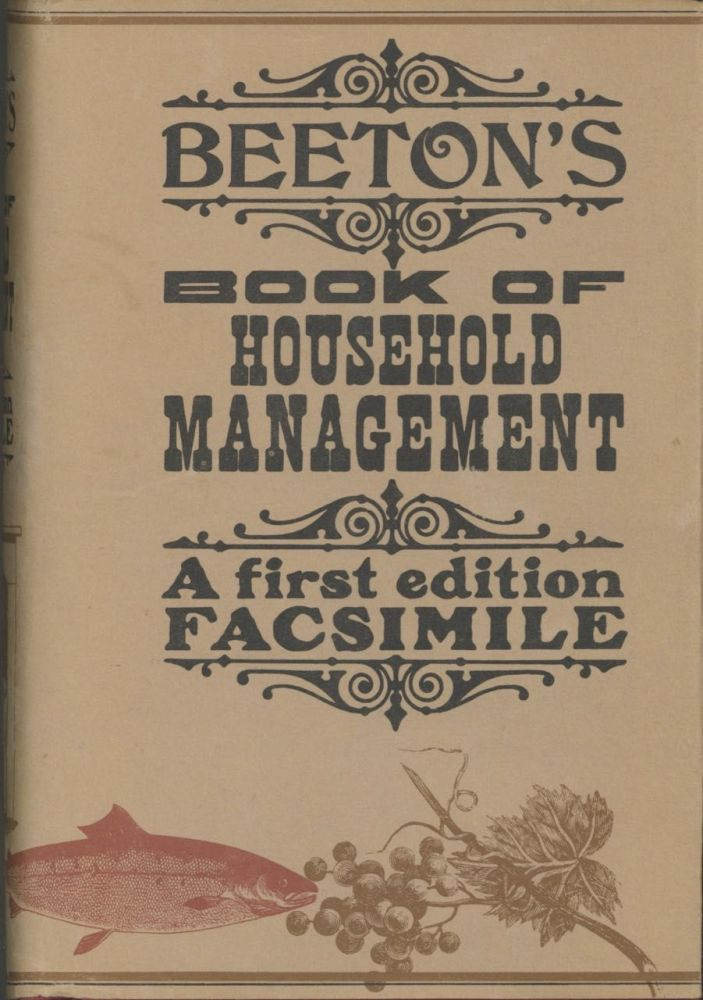 The Book of Household Management... also Sanitary, Medical, & Legal Memoranda; with a History of the Origin, Properties, and Uses of all Things connected with Home Life and Comfort. [FACSIMILE EDITION]. Isabella Mary Beeton.