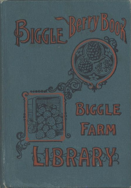 Biggle Berry Book; Small fruit facts from bud to box conserved into understandable form. Illustrated. Jacob Biggle.