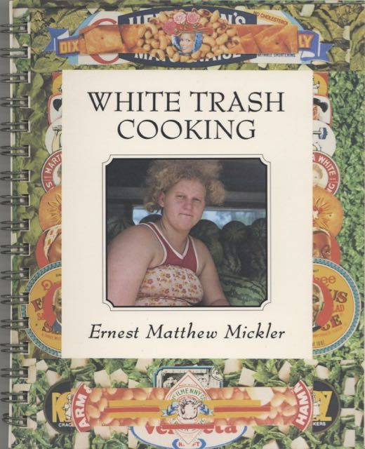 White Trash Cooking. Ernest Matthew Mickler, Jonathan Williams