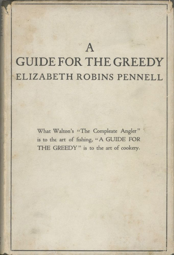A Guide for the Greedy By a Greedy Woman, being a new and revised edition of The Feasts of...