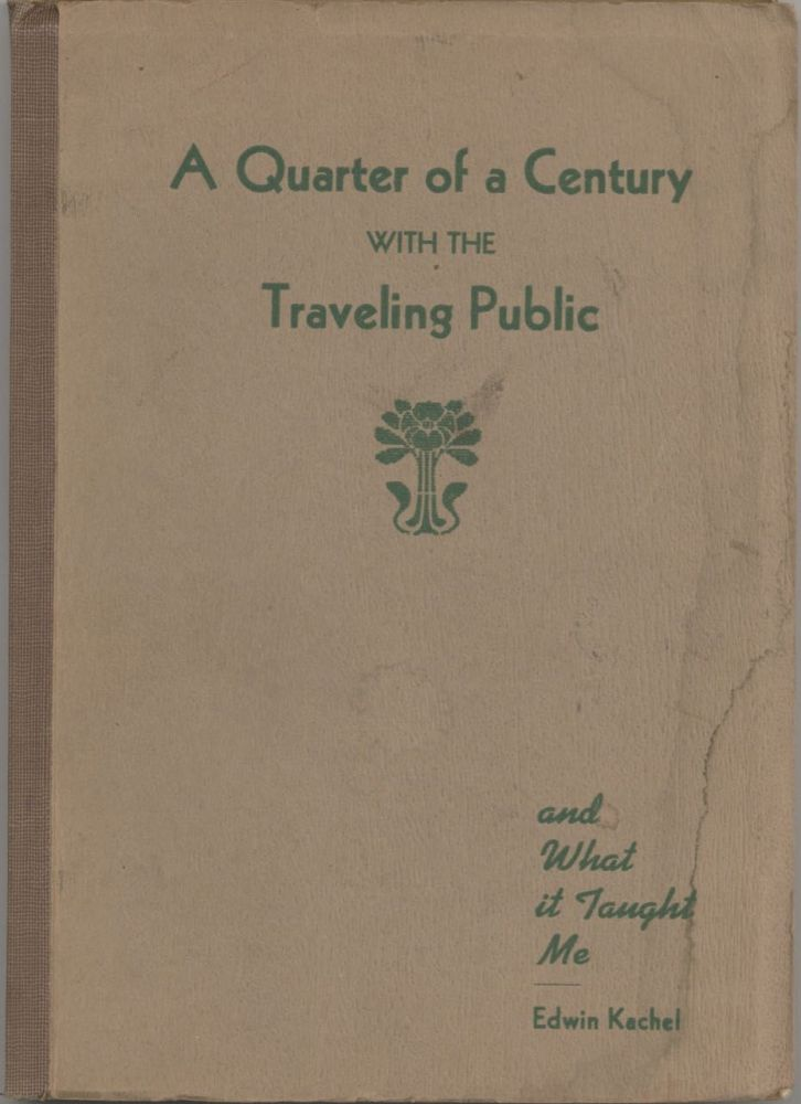 Quarter of a Century with the Traveling Public and What it Taught Me, by Edwin Kachel. Price one...
