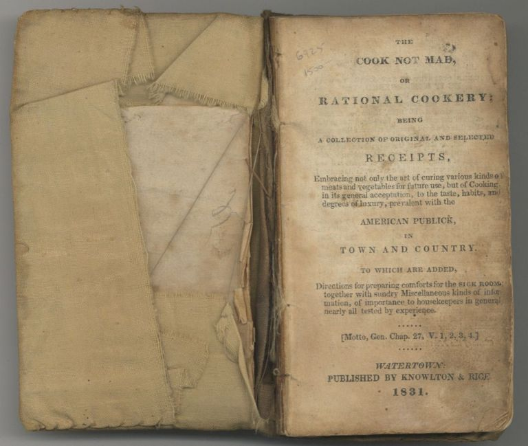 The Cook Not Mad, or Rational Cookery: being a collection of original and selected receipts,...