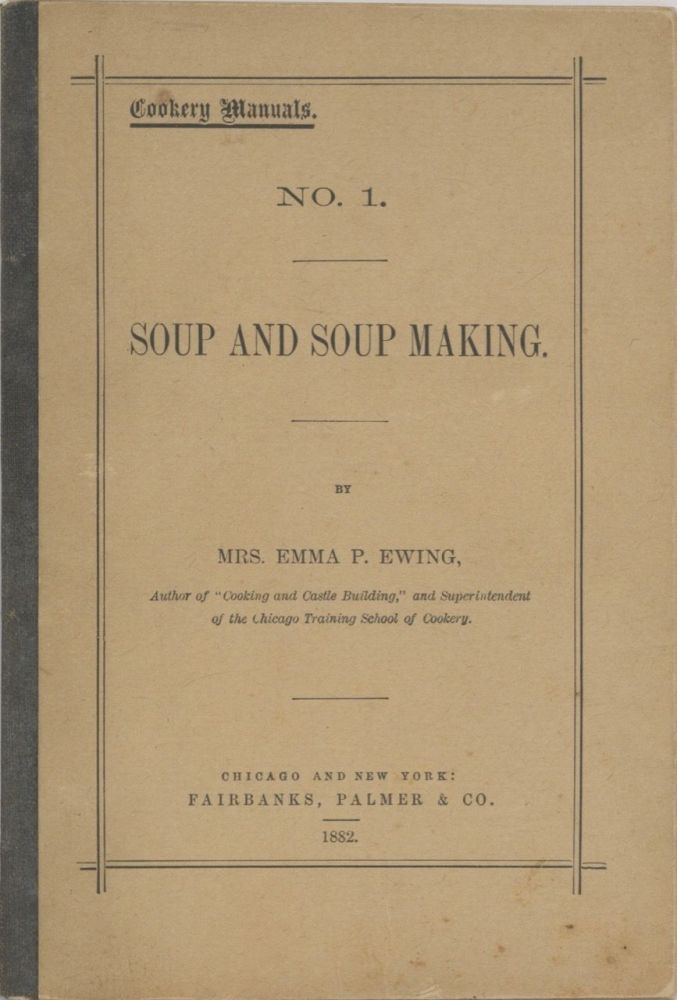 Soups and Soup Making. Cookery Manuals No.1. Mrs. Emma P. Ewing, Emma Pike Ewing