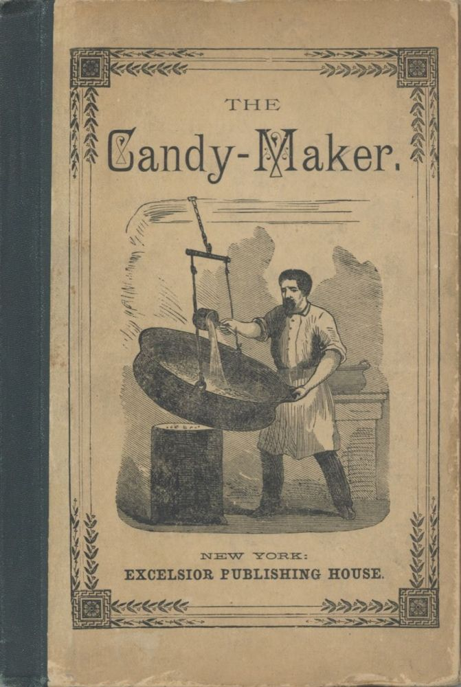 The Candy Maker: a practical guide to the manufacture of the various kinds of plain and fancy...