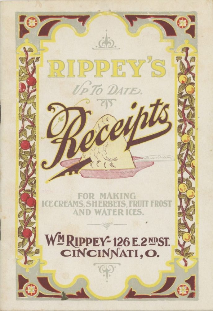 Rippey's Up To Date Receipts: for making ice creams, sherbets, fruit frost and water ices. Ice...