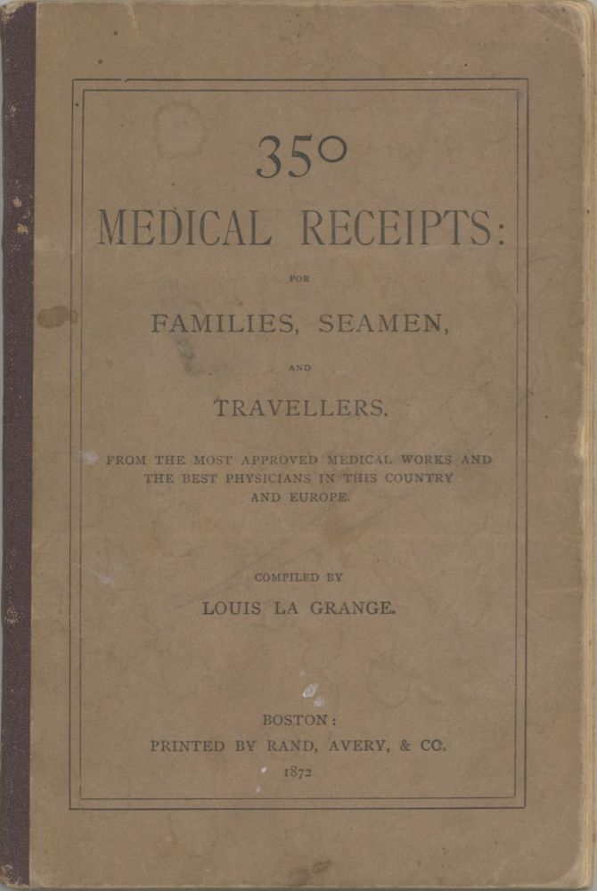 350 Medical Receipts: for families, seamen, and travellers [sic]. From the most approved medical...