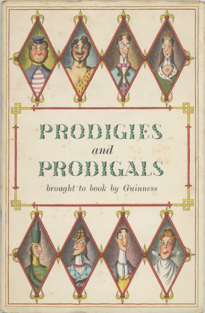 Prodigies and Prodigals brought to you by Guinness. Guinness, Ltd Sons, Arthur, S. H. Benson,...