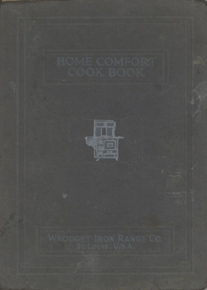 Home Comfort Cook Book; Containing a Splendid Collection of Modern Recipes Chosen and Prepared by...