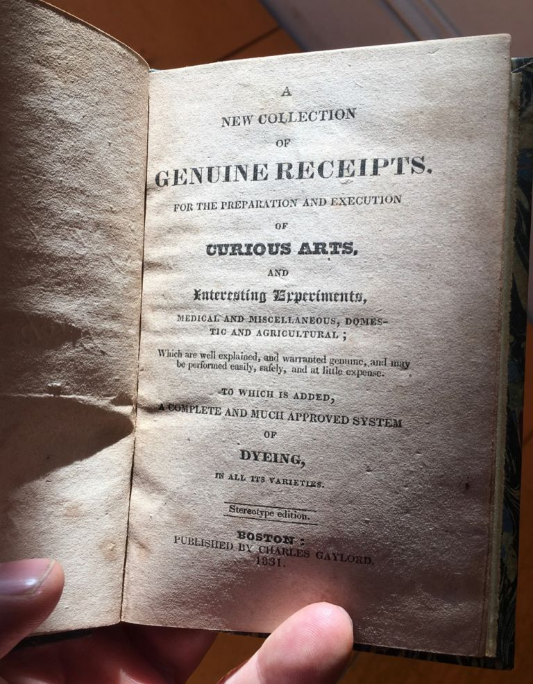 A New Collection of Genuine Receipts, for the Preparation and Execution of Curious Arts, and...