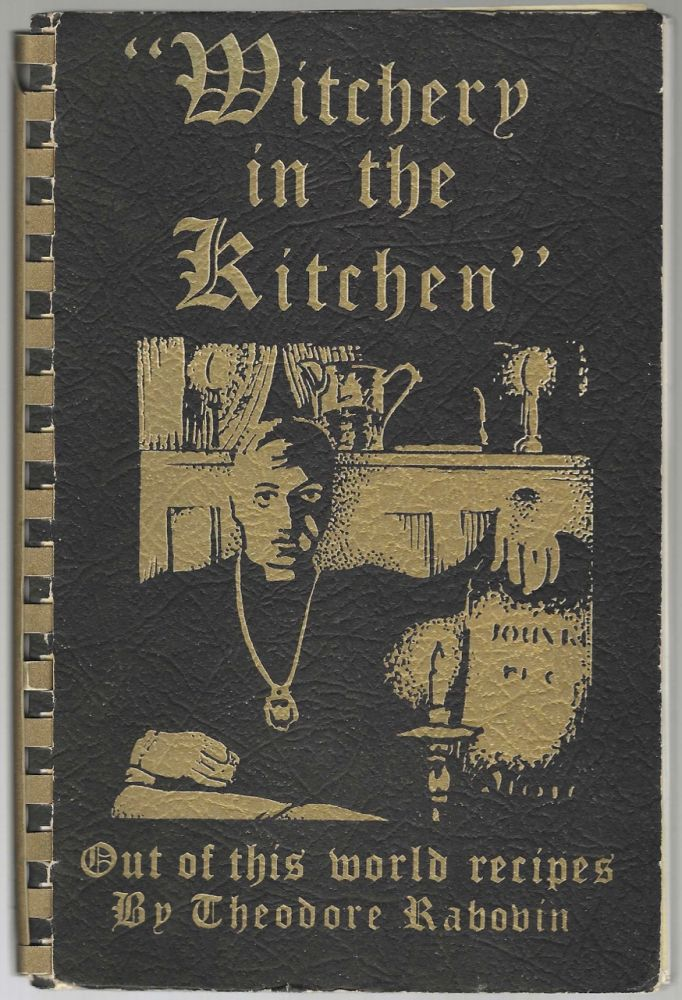Witchery in the Kitchen: And Hauntingly Delicious Foods from a Warlock. Theodore Rabouin, Joan...