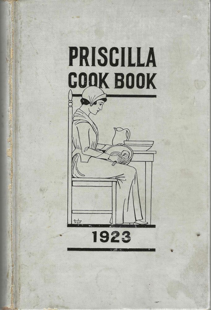 The Priscilla Cook Book. Published by the Priscilla Club of the First Congregational Church of...