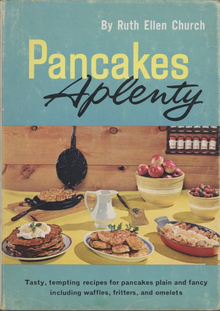 Pancakes Aplenty. Tasty tempting recipes for pancakes plain and fancy including waffles,...